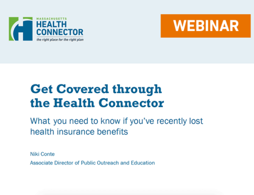 Get Covered throughthe Health Connector: What you need to know if you've recently lost health insurance benefits